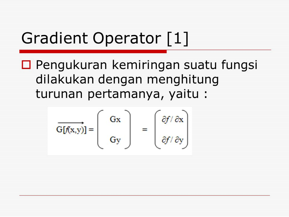 Gradient Operator [1] Pengukuran kemiringan suatu fungsi dilakukan dengan menghitung turunan pertamanya, yaitu :